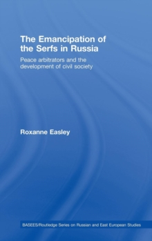 The Emancipation of the Serfs in Russia : Peace Arbitrators and the Development of Civil Society, Hardback Book
