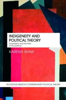 Indigeneity and Political Theory : Sovereignty and the Limits of the Political, Paperback / softback Book