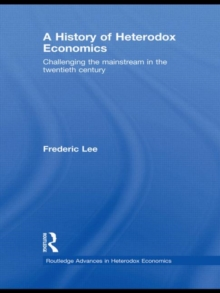 A History of Heterodox Economics : Challenging the mainstream in the twentieth century, Hardback Book