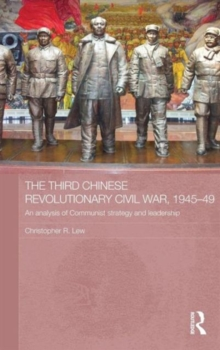 The Third Chinese Revolutionary Civil War, 1945-49 : An Analysis of Communist Strategy and Leadership, Hardback Book