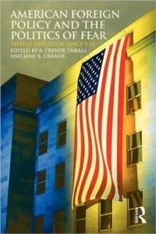 American Foreign Policy and The Politics of Fear : Threat Inflation since 9/11, Paperback / softback Book