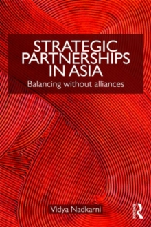 Strategic Partnerships in Asia : Balancing without alliances, Paperback / softback Book