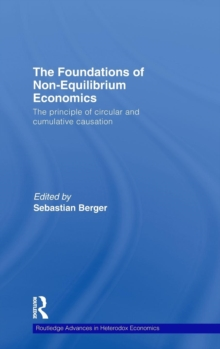 The Foundations of Non-Equilibrium Economics : The principle of circular and cumulative causation, Hardback Book