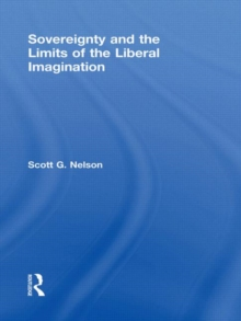 Sovereignty and the Limits of the Liberal Imagination, Hardback Book