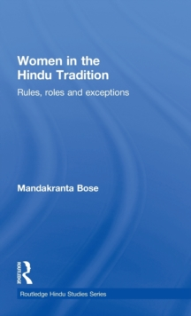 Women in the Hindu Tradition : Rules, Roles and Exceptions, Hardback Book