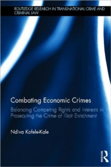 Combating Economic Crimes : Balancing Competing Rights and Interests in Prosecuting the Crime of Illicit Enrichment, Hardback Book