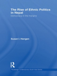 The Rise of Ethnic Politics in Nepal : Democracy in the Margins, Hardback Book