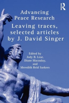 Advancing Peace Research : Leaving Traces, Selected Articles by J. David Singer, Paperback / softback Book
