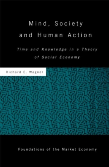 Mind, Society, and Human Action : Time and Knowledge in a Theory of Social Economy, Hardback Book