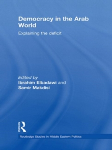 Democracy in the Arab World : Explaining the Deficit, Hardback Book