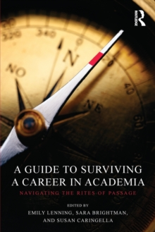 A Guide to Surviving a Career in Academia : Navigating the Rites of Passage, Paperback / softback Book