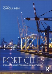 Port Cities : Dynamic Landscapes and Global Networks, Paperback / softback Book