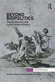 Beyond Biopolitics : Theory, Violence, and Horror in World Politics, Hardback Book