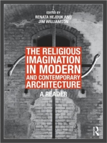 The Religious Imagination in Modern and Contemporary Architecture : A Reader, Hardback Book