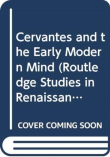 Cervantes and the Early Modern Mind, Hardback Book