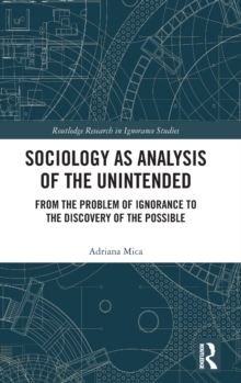 Sociology as Analysis of the Unintended : From the Problem of Ignorance to the Discovery of the Possible, Hardback Book