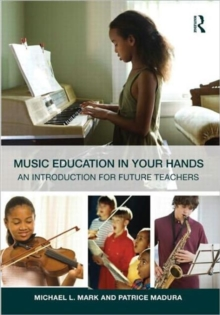 Music Education in Your Hands : An Introduction for Future Teachers, Paperback / softback Book