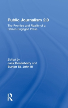 Public Journalism 2.0 : The Promise and Reality of a Citizen Engaged Press, Hardback Book