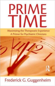 Prime Time : Maximizing the Therapeutic Experience -- A Primer for Psychiatric Clinicians, Hardback Book