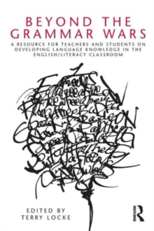 Beyond the Grammar Wars : A Resource for Teachers and Students on Developing Language Knowledge in the English/Literacy Classroom, Paperback / softback Book