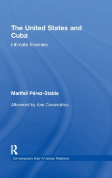 The United States and Cuba : Intimate Enemies, Hardback Book