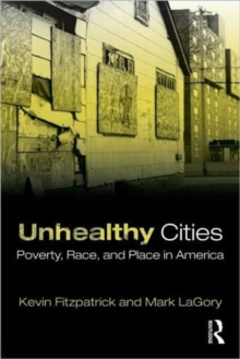Unhealthy Cities : Poverty, Race, and Place in America, Paperback / softback Book
