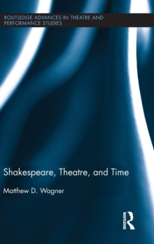 Shakespeare, Theatre, and Time, Hardback Book