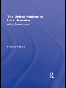 The United Nations in Latin America : Aiding Development, Hardback Book
