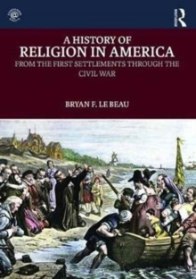 A History of Religion in America : From the First Settlements through the Civil War, Paperback / softback Book