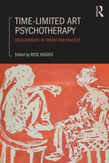 Time-Limited Art Psychotherapy : Developments in Theory and Practice, Paperback / softback Book