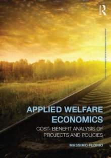 Applied Welfare Economics : Cost-Benefit Analysis of Projects and Policies, Paperback / softback Book