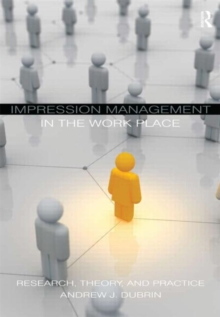 Impression Management in the Workplace : Research, Theory and Practice, Paperback / softback Book