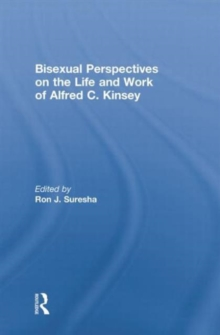 Bisexual Perspectives on the Life and Work of Alfred C. Kinsey, Hardback Book