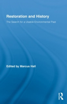 Restoration and History : The Search for a Usable Environmental Past, Hardback Book