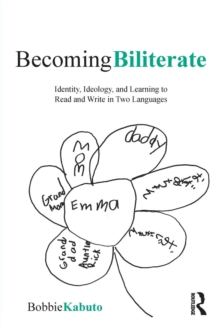 Becoming Biliterate : Identity, Ideology, and Learning to Read and Write in Two Languages, Paperback / softback Book