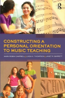 Constructing a Personal Orientation to Music Teaching, Paperback / softback Book