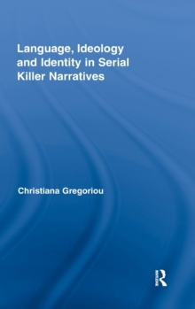 Language, Ideology and Identity in Serial Killer Narratives, Hardback Book