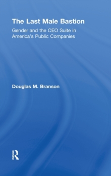 The Last  Male Bastion : Gender and the CEO Suite in America's Public Companies, Hardback Book