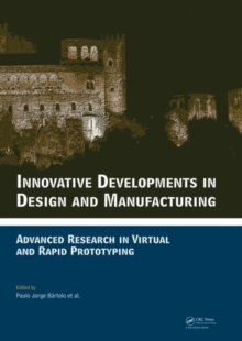Innovative Developments in Design and Manufacturing : Advanced Research in Virtual and Rapid Prototyping -- Proceedings of VRP4, Oct. 2009, Leiria, Portugal, Hardback Book