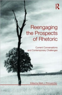 Reengaging the Prospects of Rhetoric : Current Conversations and Contemporary Challenges, Paperback / softback Book
