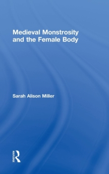 Medieval Monstrosity and the Female Body, Hardback Book