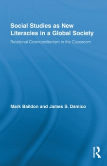 Social Studies as New Literacies in a Global Society : Relational Cosmopolitanism in the Classroom, Hardback Book