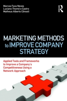 Marketing Methods to Improve Company Strategy : Applied Tools and Frameworks to Improve a Company's Competitiveness Using a Network Approach, Paperback / softback Book