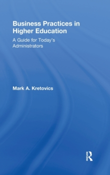 Business Practices in Higher Education : A Guide for Today's Administrators, Hardback Book