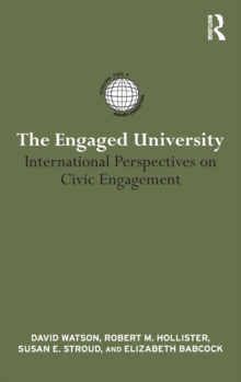 The Engaged University : International Perspectives on Civic Engagement, Hardback Book