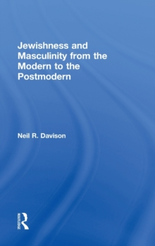 Jewishness and Masculinity from the Modern to the Postmodern, Hardback Book