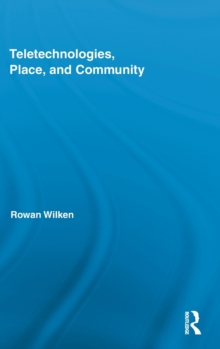 Teletechnologies, Place, and Community, Hardback Book
