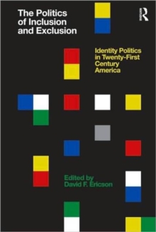 The Politics of Inclusion and Exclusion : Identity Politics in Twenty-First Century America, Paperback / softback Book