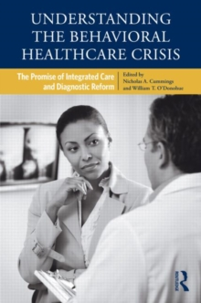 Understanding the Behavioral Healthcare Crisis : The Promise of Integrated Care and Diagnostic Reform, Hardback Book