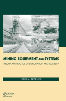Mining Equipment and Systems : Theory and Practice of Exploitation and Reliability, Hardback Book